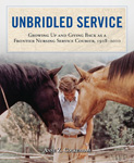 Unbridled Service: Growing Up and Giving Back as a Frontier Nursing Service Courier, 1928-2010