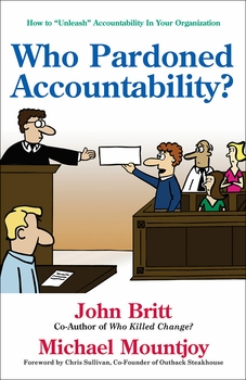 "Who Pardoned Accountability?: How to ""Unleash"" Accountability in Your Organization"