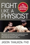 Fight Like a Physicist: The Incredible Science Behind Martial Arts by Jason Thalken PhD