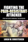 Fighting the Pain-Resistant Attacker by Loren W. Christensen