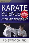 Karate Science-Dynamic Movement by J.D. Swanson