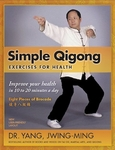 Simple Qigong Exercises for Health: The Eight Pieces of Brocade 3rd ed.