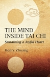 The Mind Inside Tai Chi by Henry Zhuang