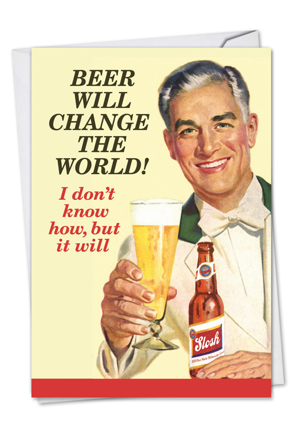 Beer Will Change The World Birthday Card Nobleworks