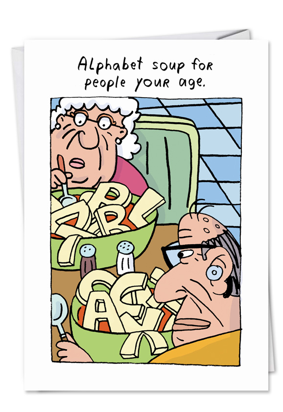 Old age alphabet soup funny greeting cardnobleworks hysterical birthday printed greeting card by stanley makowski from nobleworkscards old age alphabet bookmarktalkfo Choice Image
