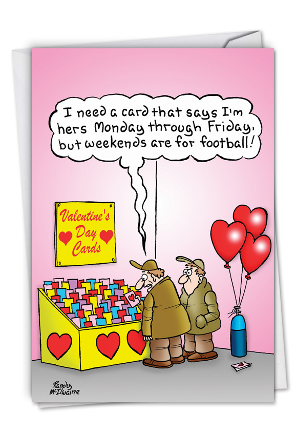 hysterical valentines day paper greeting card by randall mcilwaine from nobleworkscardscom weekends are