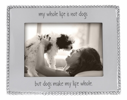 """My Whole Life Is Not Dogs, but Dogs Make My Whole Life"" Beaded 5"" x 7"" Frame by Mariposa"