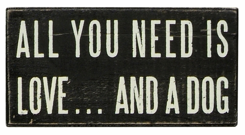 All You Need...Dog Box Sign - Primitives by Kathy