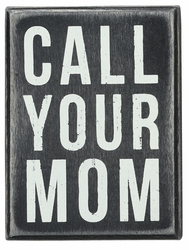Call Your Mom Small Box Sign - Primitives by Kathy