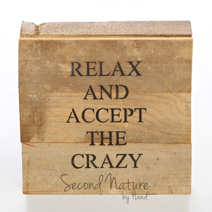 "Relax And Accept The Crazy 6"" x 6"" Wall Art - Original Wood - Second Nature By Hand"