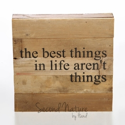 "The Best Things In Life Aren't Things 10"" x 10"" Wall Art - Original Wood - Second Nature By H"