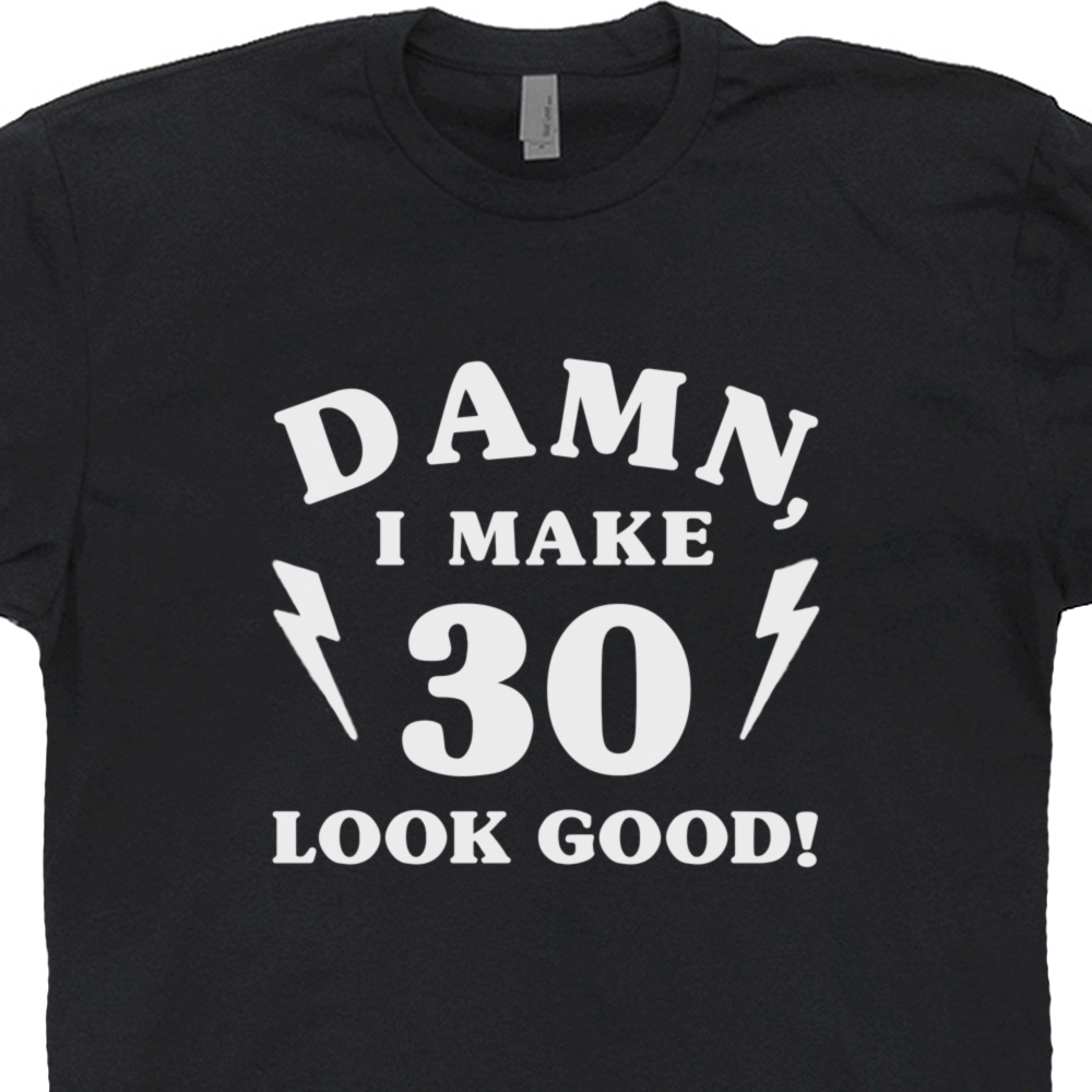 263753a4bd 30th Birthday T Shirt | Funny 30th Birthday Shirts | Damn I Make 30 ...
