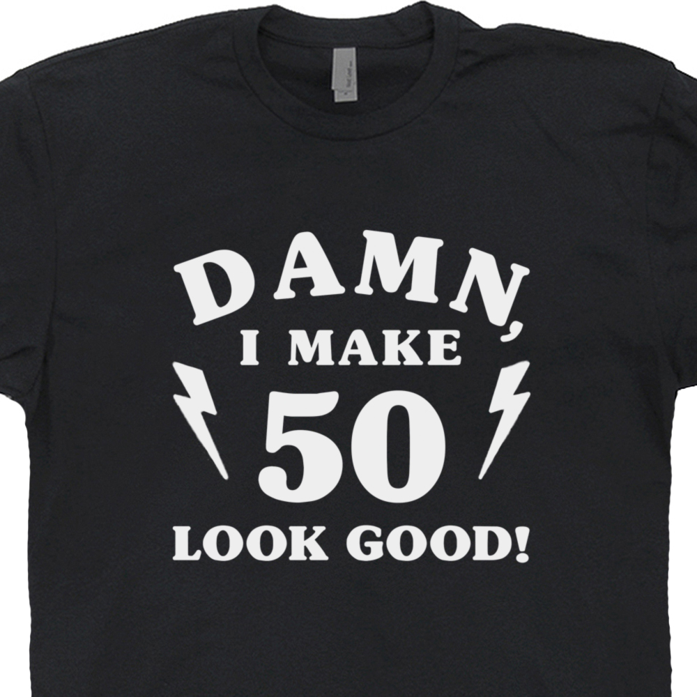 5b58666b1 50th Birthday T Shirt | Funny 50th Birthday Shirts | Damn I Make 50 ...