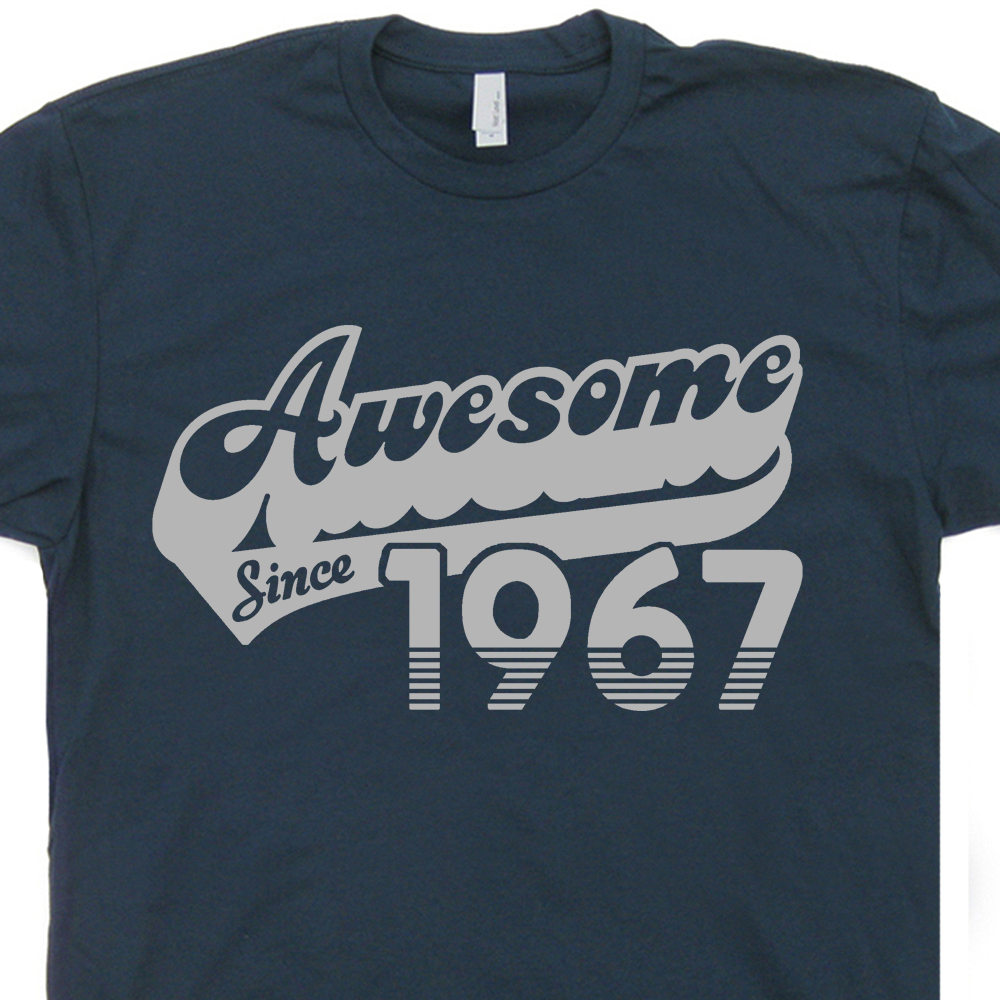 Awesome Since 1967 T Shirts Born In Made 50th Birthday Tee Shirt
