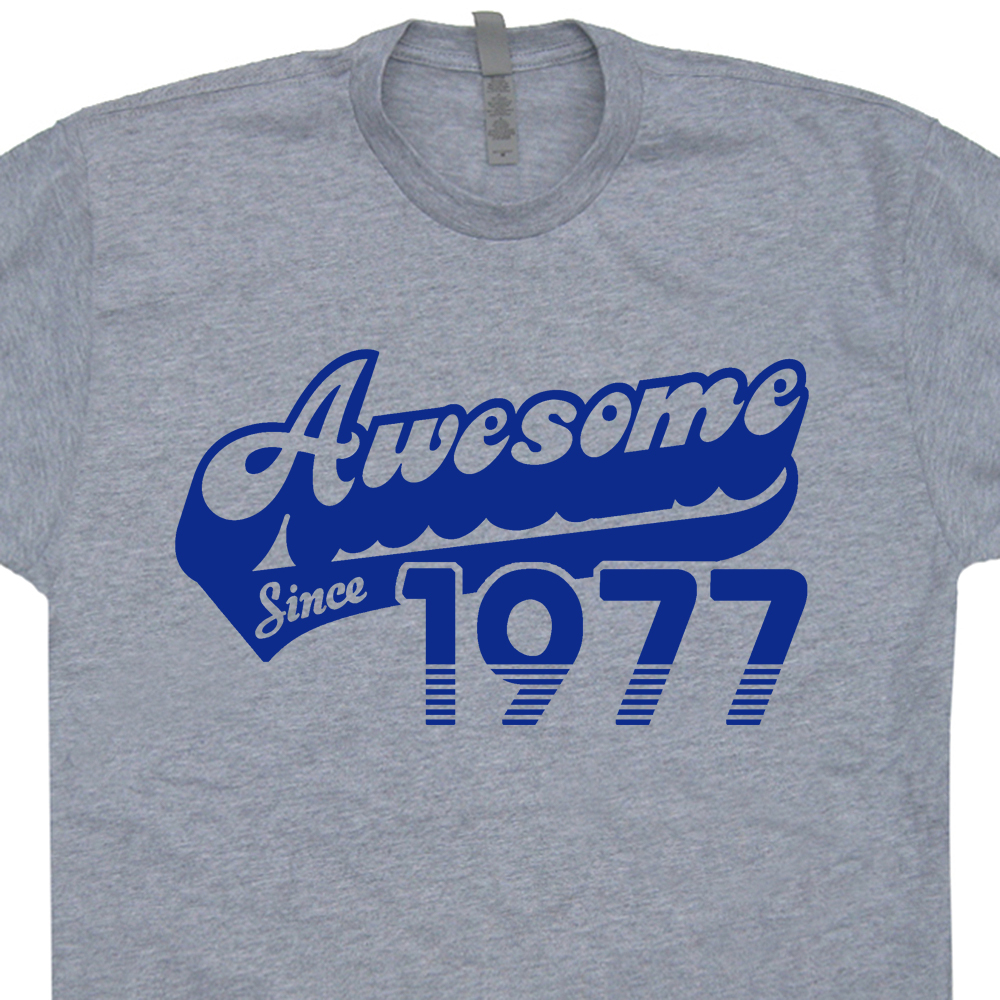 5b03b2b86 Awesome Since 1977 T Shirts Born In Made 1977 40th Birthday Funny Tee