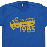Awesome Since 1985 T Shirt Funny Birthday T Shirt Born In 1985 Shirt