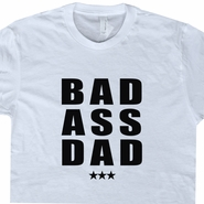Bad Ass Dad T Shirt Badass Dad Tee Shirts Best Dad Ever Funny Father