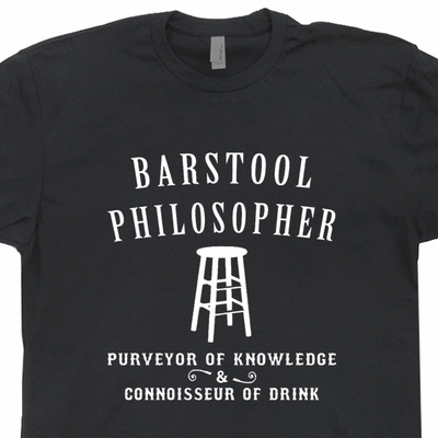 Barstool Philosopher Shirt Guinness Beer Shirt Heineken Shirt Bar Pub Tee