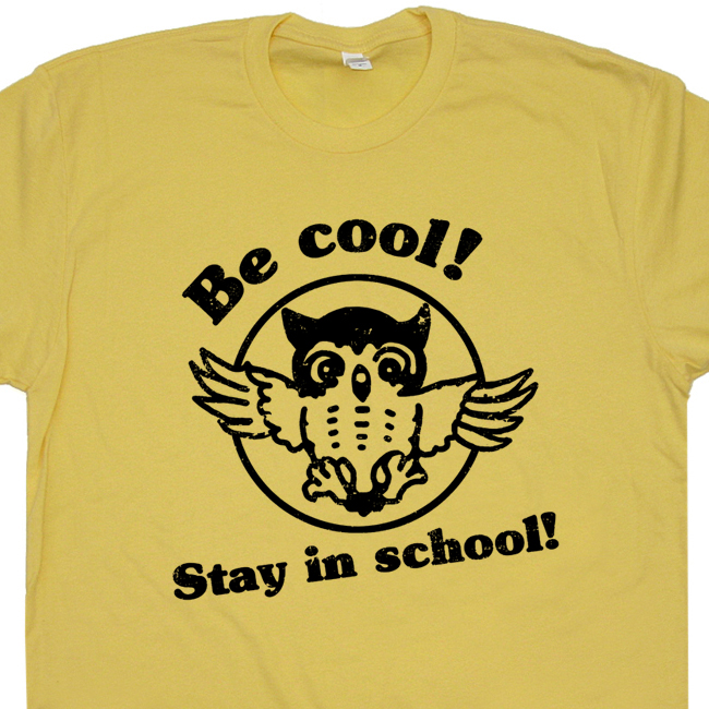 Be Cool Stay In School T Shirt | Geek Shirts | Vintage Owl T Shirt