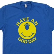 Have an Odd Day T Shirt Weird Hippie Vintage Grateful Dead Shirts Funny Tees