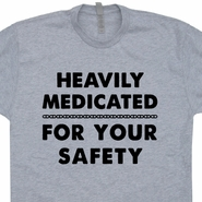 Heavily Medicated For Your Safety T Shirt Funny Marijuana Shirt ADHD