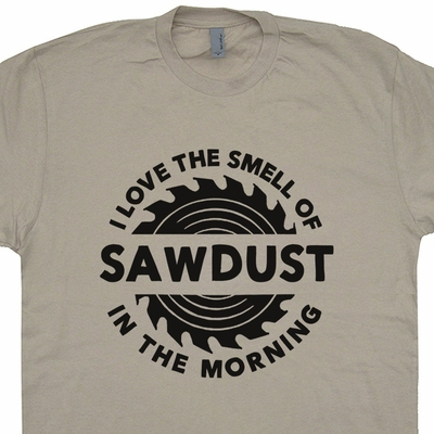 Carpenter T Shirt I Love the Smell of Sawdust In The Morning T Shirt