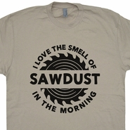 I Love the Smell of Sawdust In The Morning T Shirt Carpenter Woodworking Tools Construction Worker