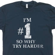 I'm #1 So Why Try Harder T Shirt Funny T Shirts Vintage retro Tee Shirts