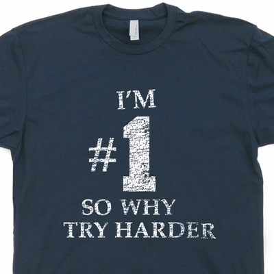 I'm #1 So Why Try Harder T Shirt Funny T Shirt Saying Vintage Tee Shirts