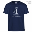 I'm Number One So Why Try Harder T Shirt Funny Youth Shirts