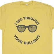 I See Through Your Bull Shit T Shirt Funny Shirt Saying Rude Offensive Shirt