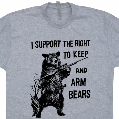 I Support the Right To Arm Bears T Shirt