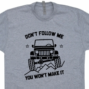 Jeep T Shirt Don't Follow Me You Won't Make It Funny Army Jeep Shirt