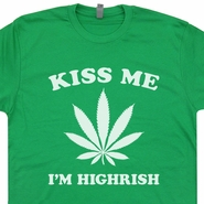 Kiss Me I'm Highrish T Shirt Funny Marijuana T Shirt Irish Tee Shirts
