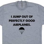Parachute T Shirt Skydiving I Jump Out of Perfectly Good Airplanes Funny Airborne Tee