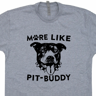 Pitbull T Shirt More Like Pit-Buddy Shirt Pitbull Dog T Shirt