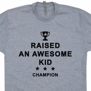 Raised an Awesome Kid Award T Shirt Funny Dad T Shirt Fathers Day T Shirts