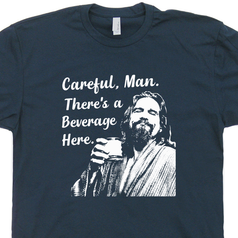 0773c215 The Big Lebowski T Shirt | Careful Man Theres A Beverage Here