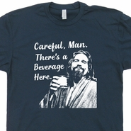 The Big Lebowski Shirts Careful Man Theres A Beverage Here Funny Movie Quote Cool Graphic Tee