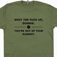 Shut The Fuck Up Donnie Shirt The Big Lebowski T Shirt Bowling T Shirt