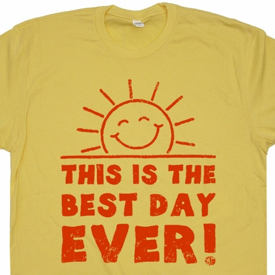 This is The Best Day Ever T Shirt Funny T Shirts Vintage Tee Shirt Saying