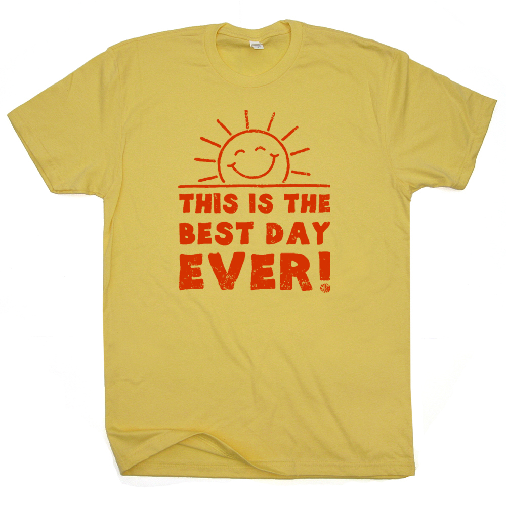 This Is The Best Day Ever T Shirt Funny T Shirt Sayings
