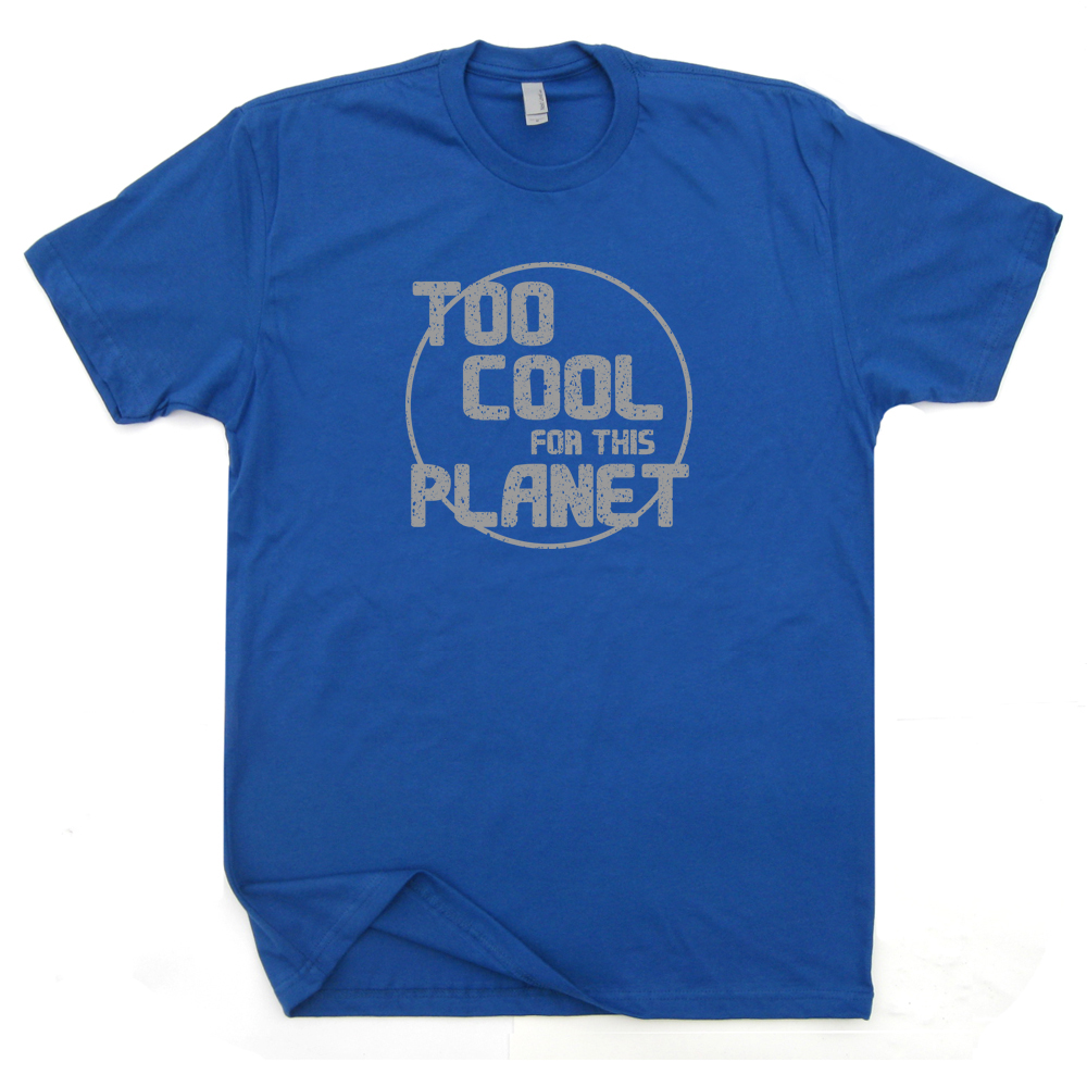 Too cool for this planet t shirt ufo t shirt nasa shirts for Too cool t shirts