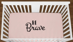 Blush Pink Be Brave Baby Girl or Toddler Fitted Crib Sheet with Black Inspirational Quote by Sweet Jojo Designs