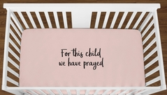 Blush Pink For This Child We Have Prayed Baby Girl or Toddler Fitted Crib Sheet with Black Inspirational Quote by Sweet Jojo Designs