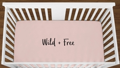 Blush Pink Wild and Free Baby Girl or Toddler Fitted Crib Sheet with Black Inspirational Quote by Sweet Jojo Designs