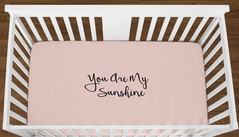 Blush Pink You are my Sunshine Baby Girl or Toddler Fitted Crib Sheet with Black Inspirational Quote by Sweet Jojo Designs