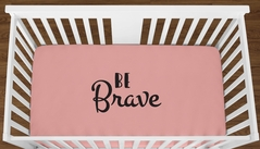 Coral Be Brave Baby Girl or Toddler Fitted Crib Sheet with Black Inspirational Quote by Sweet Jojo Designs