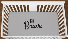 Grey Be Brave Baby Boy Girl or Toddler Fitted Crib Sheet with Black Inspirational Quote by Sweet Jojo Designs