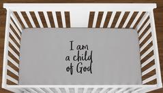 Grey I am a Child of God Baby Boy Girl or Toddler Fitted Crib Sheet with Black Inspirational Quote by Sweet Jojo Designs